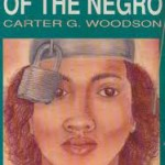 Celebrating 80 Years of The Mis-Education of The Negro by Dr. Carter G. Woodson