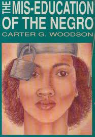 The Mis-Education of the Negro by Dr. Carter G. Woodson