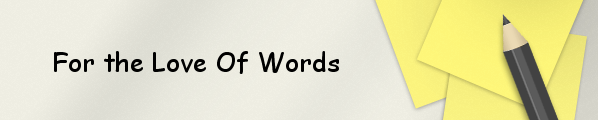 For the Love of Words - #1