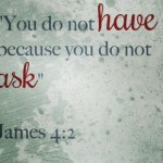 We Have Not Because We Ask Not