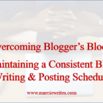 Overcoming Blogger's Block: Maintaining a Consistent Blog Writing & Posting Schedule