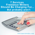 7 Services Freelance Writers Should Be Charging For But Probably Aren't