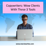 Copywriters: Wow Clients With These 3 Tools