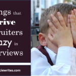 Things that Drive Recruiters Crazy In Interviews