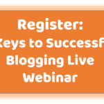 Register for 9 Keys to Successful Blogging Webinar